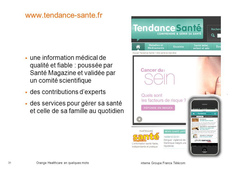 31 interne Groupe France Télécom Orange Healthcare en quelques mots www.tendance-sante.fr une information médical de qualité et fiable : poussée par S