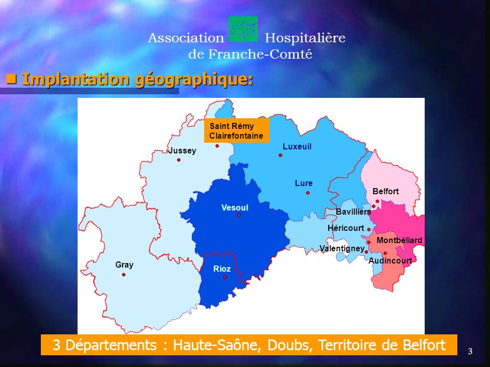 3 AssociationHospitalière de Franche-Comté Implantation géographique: Implantation géographique: Gray Saint Rémy Clairefontaine Jussey Luxeuil Vesoul