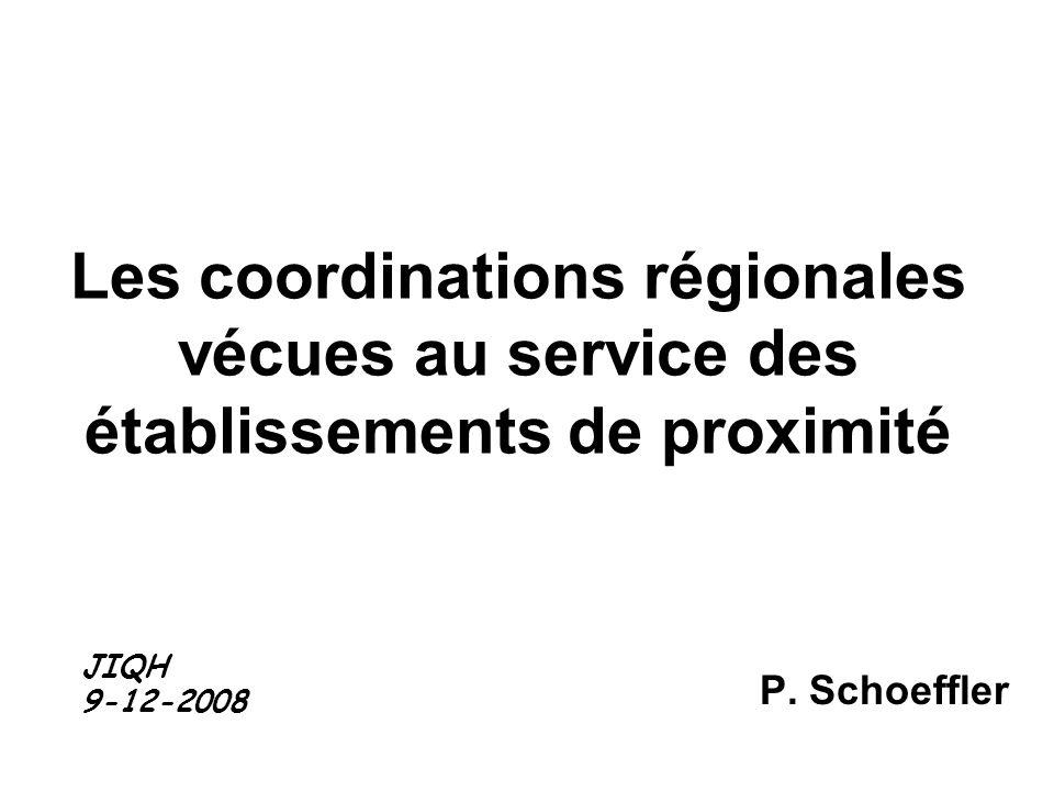 Les coordinations régionales vécues au service des établissements de proximité P. Schoeffler JIQH 9-12-2008