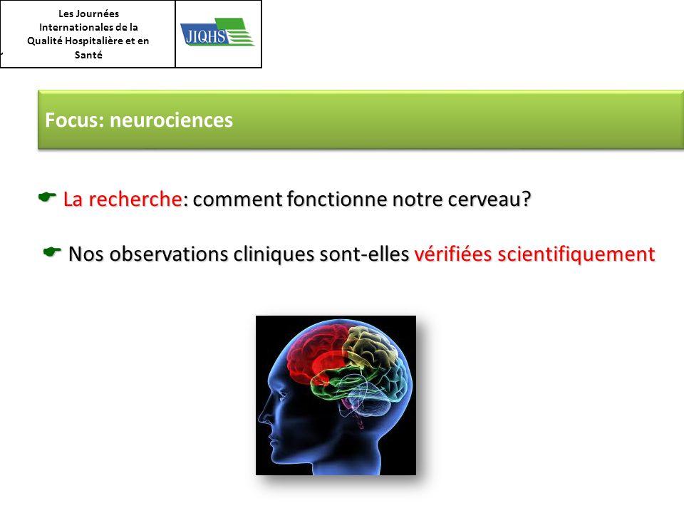 Les Journées Internationales de la Qualité Hospitalière et en Santé Focus: neurociences La recherche: comment fonctionne notre cerveau? La recherche: