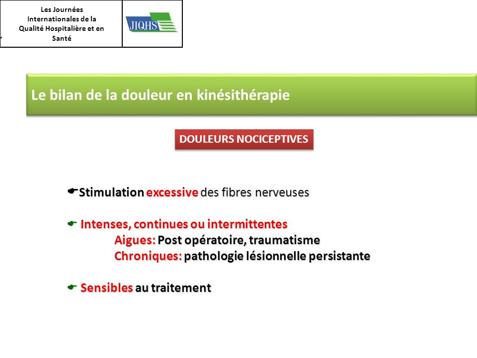Les Journées Internationales de la Qualité Hospitalière et en Santé Le bilan de la douleur en kinésithérapie Stimulation excessive des fibres nerveuse