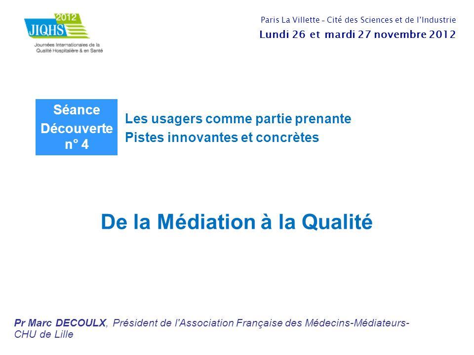 De la Médiation à la Qualité Pr Marc DECOULX, Président de l'Association Française des Médecins-Médiateurs- CHU de Lille Paris La Villette - Cité des