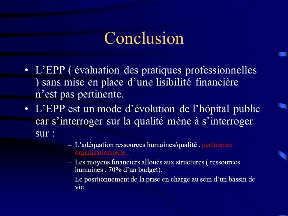 Conclusion LEPP ( évaluation des pratiques professionnelles ) sans mise en place dune lisibilité financière nest pas pertinente. LEPP est un mode dévo