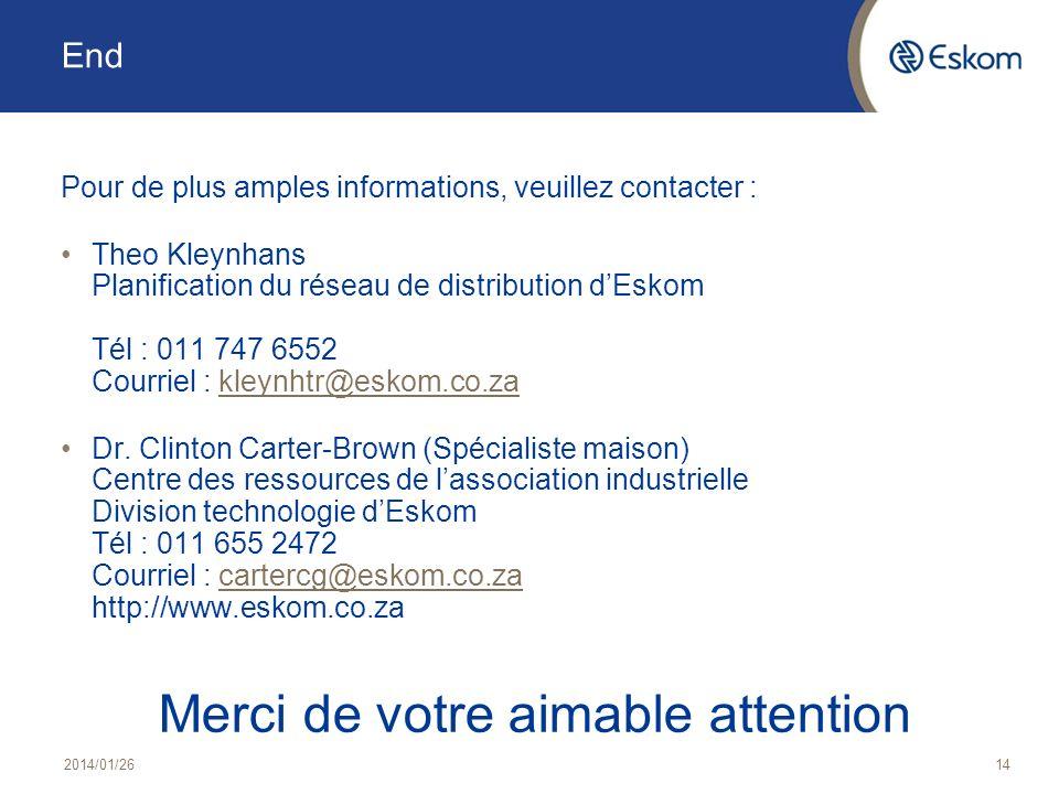 End Pour de plus amples informations, veuillez contacter : Theo Kleynhans Planification du réseau de distribution dEskom Tél : 011 747 6552 Courriel :