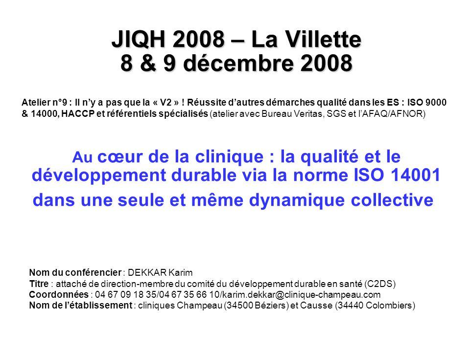 JIQH 2008 – La Villette 8 & 9 décembre 2008 JIQH 2008 – La Villette 8 & 9 décembre 2008 Au cœur de la clinique : la qualité et le développement durabl