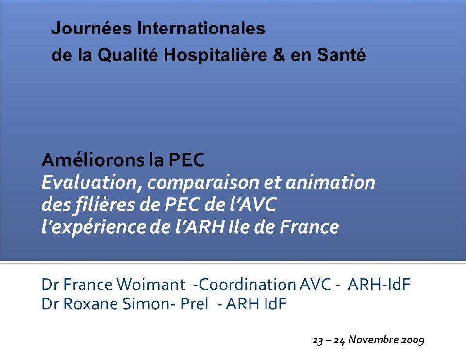 Améliorons la PEC Evaluation, comparaison et animation des filières de PEC de lAVC lexpérience de lARH Ile de France Dr France Woimant -Coordination A