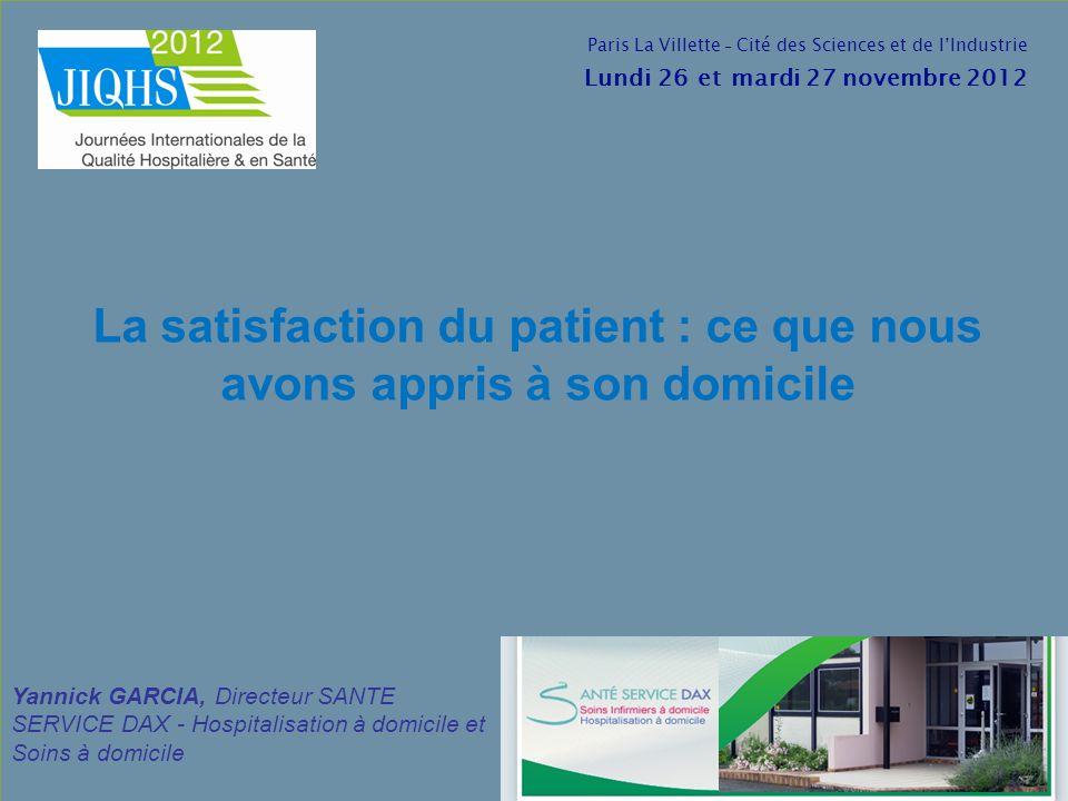JIQHS 2012 14 ème Plénière 1 Yannick GARCIA SANTE SERVICE DAX1 La satisfaction du patient : ce que nous avons appris à son domicile Yannick GARCIA, Di