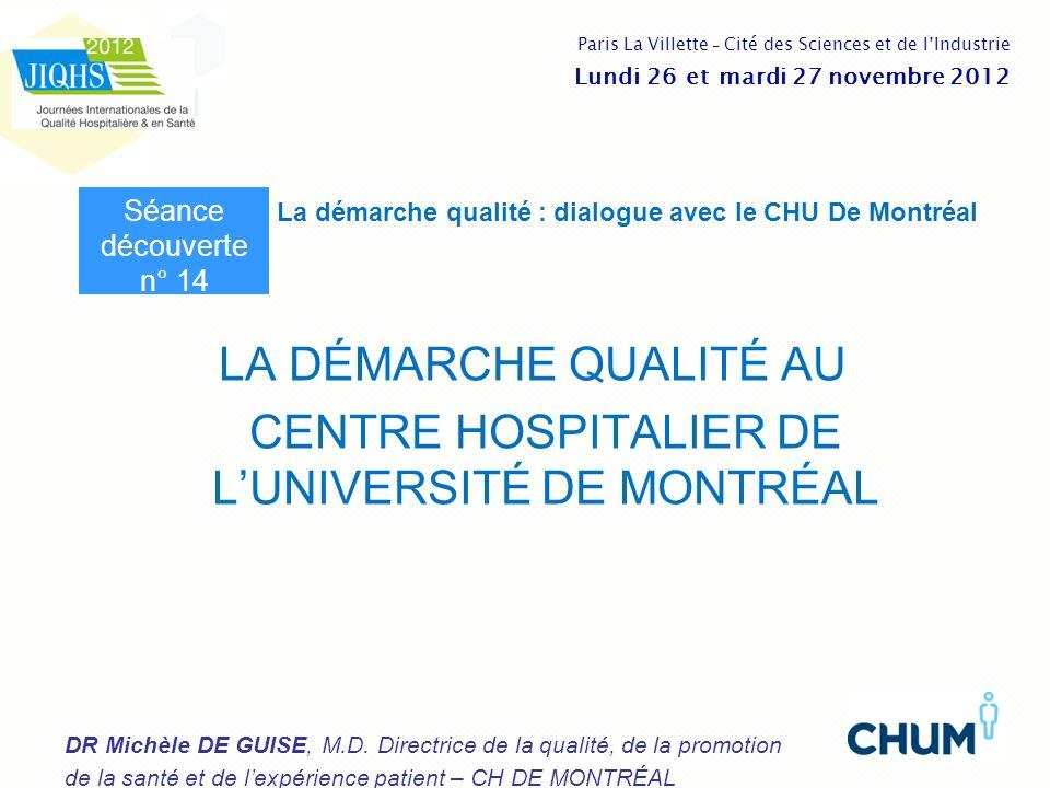 LA DÉMARCHE QUALITÉ AU CENTRE HOSPITALIER DE LUNIVERSITÉ DE MONTRÉAL DR Michèle DE GUISE, M.D. Directrice de la qualité, de la promotion de la santé e