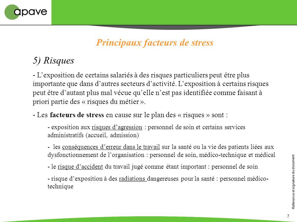 Référence et signature du document 7 Principaux facteurs de stress 5) Risques - Lexposition de certains salariés à des risques particuliers peut être plus importante que dans dautres secteurs dactivité.