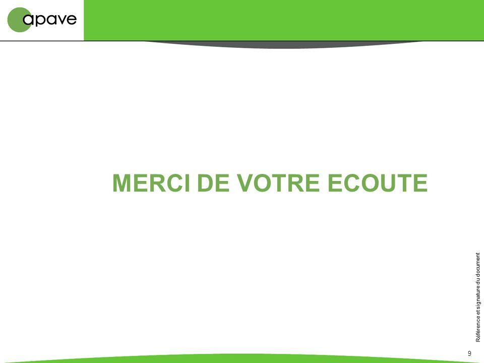 Référence et signature du document 9 MERCI DE VOTRE ECOUTE