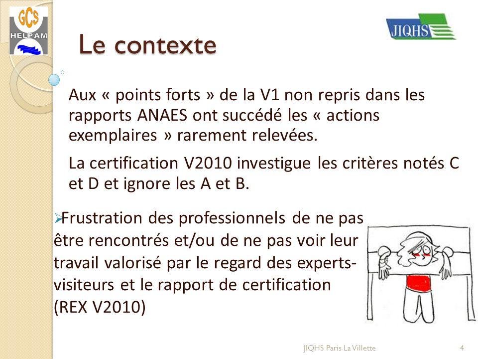 Le contexte Aux « points forts » de la V1 non repris dans les rapports ANAES ont succédé les « actions exemplaires » rarement relevées. La certificati