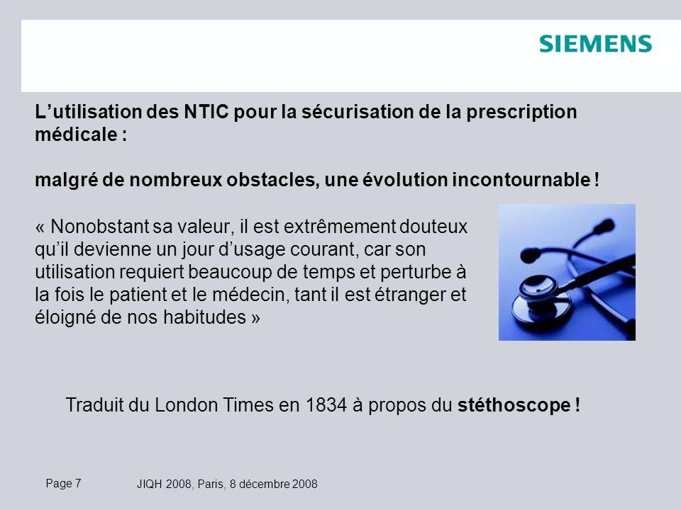 Page 7 JIQH 2008, Paris, 8 décembre 2008 Lutilisation des NTIC pour la sécurisation de la prescription médicale : malgré de nombreux obstacles, une évolution incontournable .