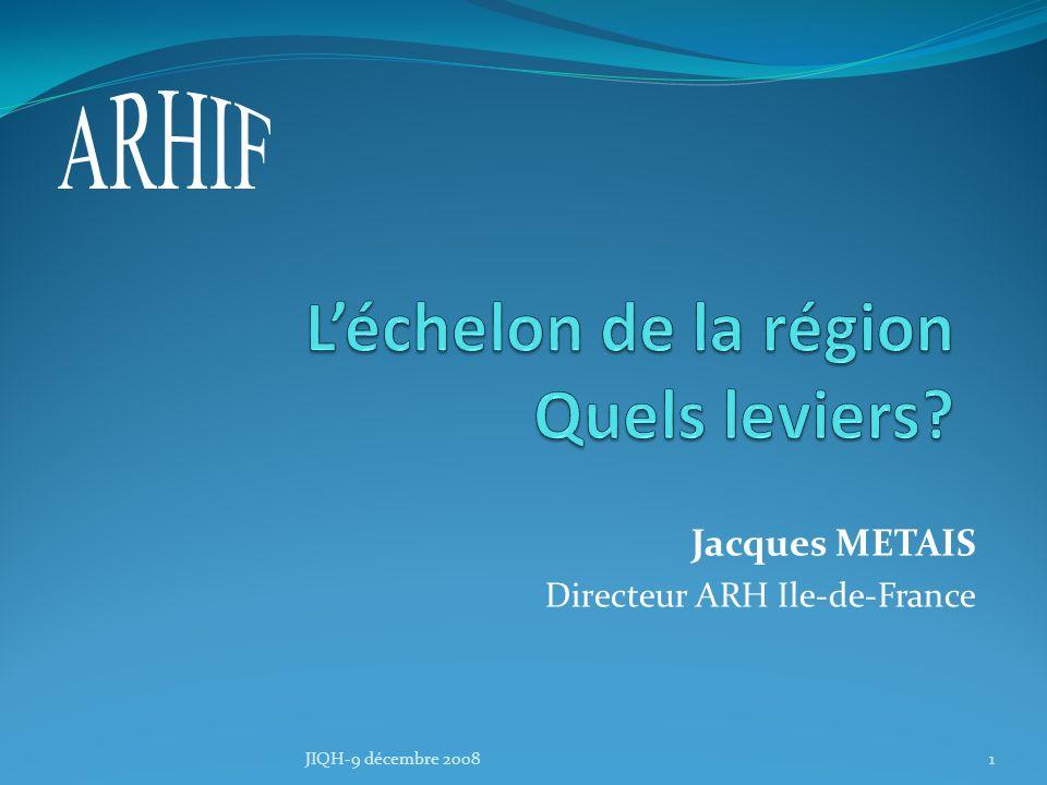 Jacques METAIS Directeur ARH Ile-de-France 1JIQH-9 décembre 2008