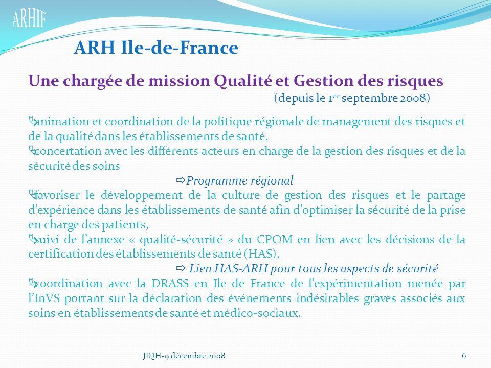 JIQH-9 décembre 20086 Une chargée de mission Qualité et Gestion des risques (depuis le 1 er septembre 2008) animation et coordination de la politique