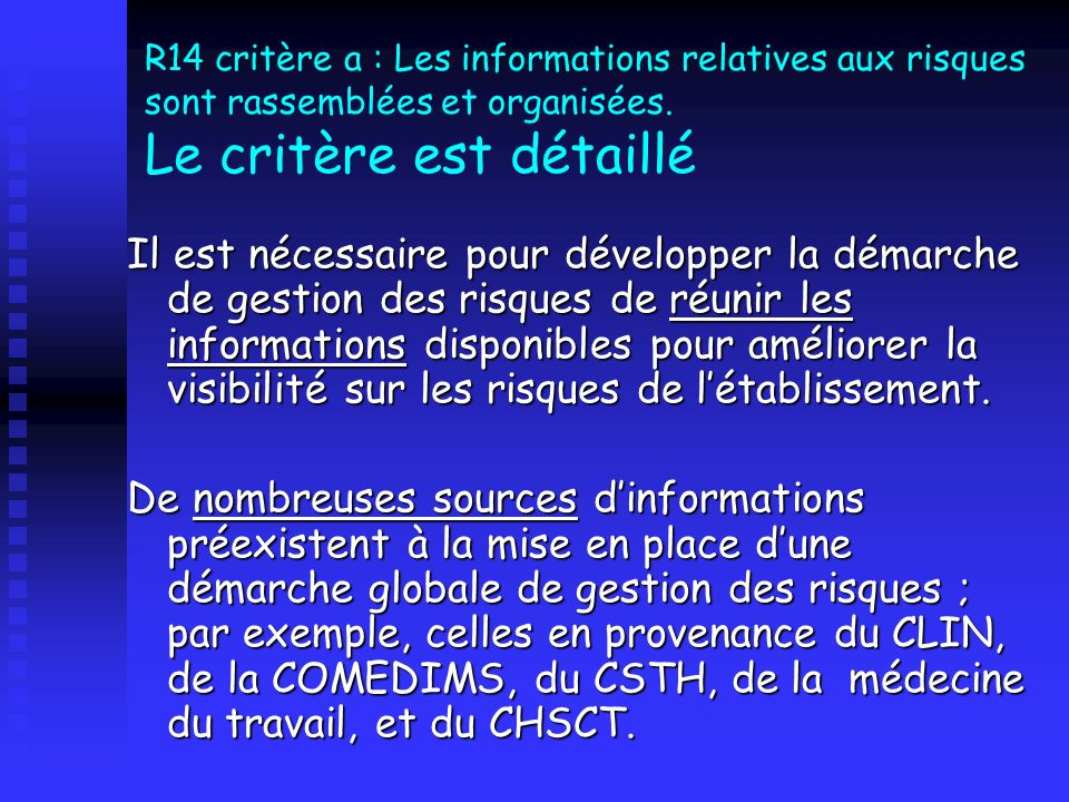 R14 critère a : Les informations relatives aux risques sont rassemblées et organisées. Le critère est détaillé Il est nécessaire pour développer la dé