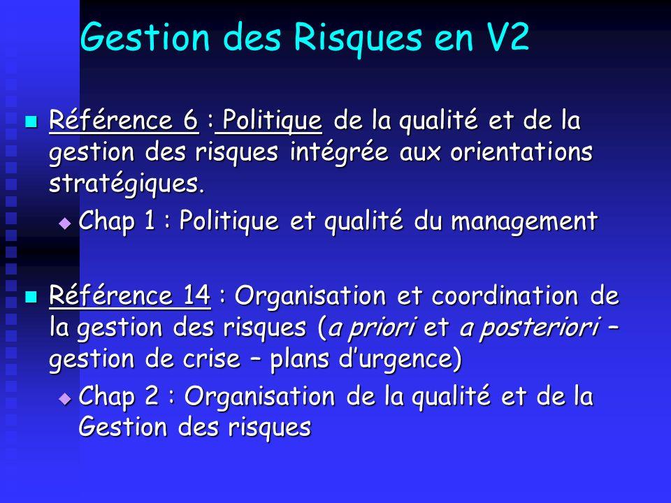 Gestion des Risques en V2 Référence 6 : Politique de la qualité et de la gestion des risques intégrée aux orientations stratégiques. Référence 6 : Pol