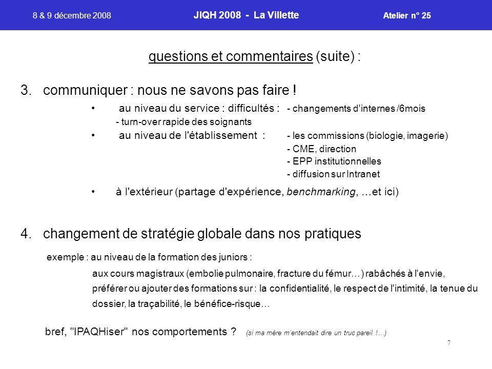 7 8 & 9 décembre 2008 JIQH 2008 - La Villette Atelier n° 25 3. communiquer : nous ne savons pas faire ! au niveau du service : difficultés : - changem