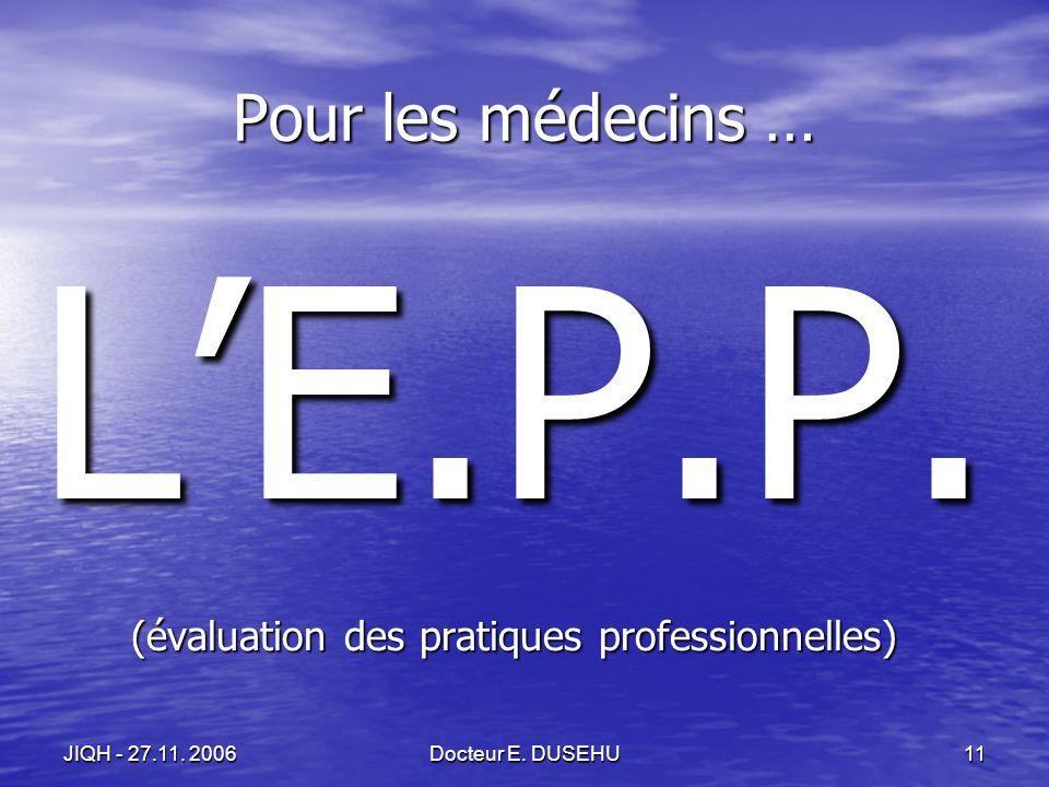 JIQH - 27.11. 2006Docteur E. DUSEHU11 Pour les médecins … LE.P.P.