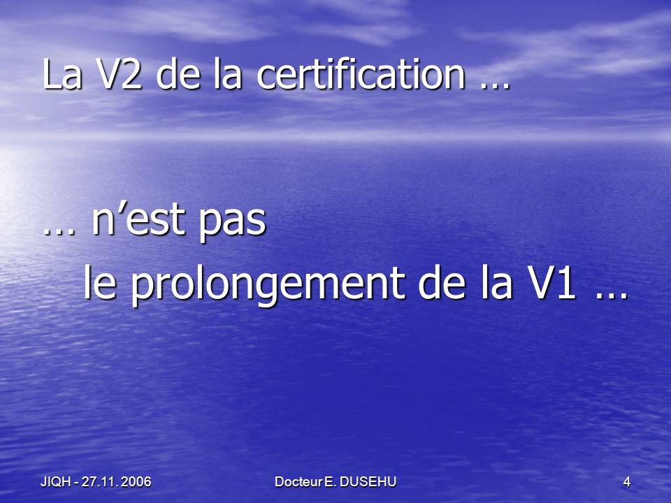 JIQH - 27.11.2006Docteur E. DUSEHU15 La relation entre les E.V.