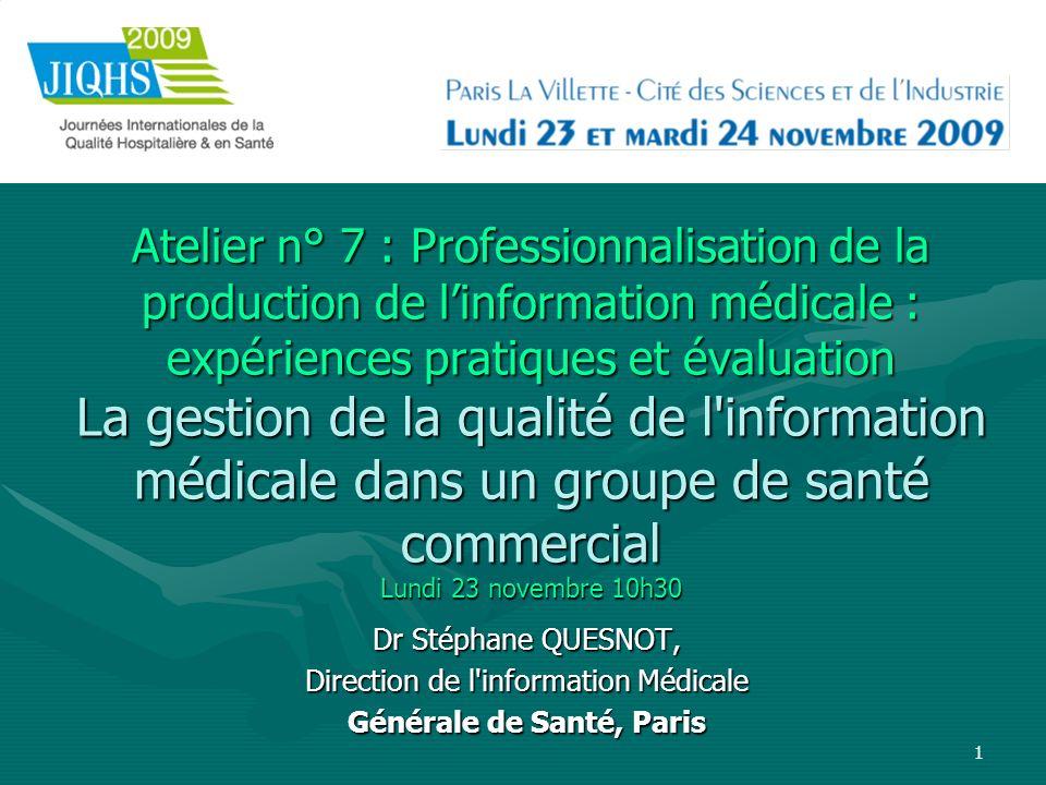 1 Atelier n° 7 : Professionnalisation de la production de linformation médicale : expériences pratiques et évaluation La gestion de la qualité de l'in