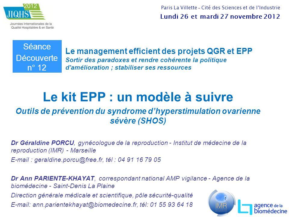 Le kit EPP : un modèle à suivre Outils de prévention du syndrome dhyperstimulation ovarienne sévère (SHOS) Dr Géraldine PORCU, gynécologue de la repro