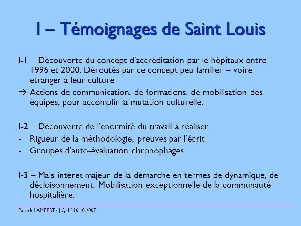Patrick LAMBERT / JIQH / 10.10.2007 I – Témoignages de Saint Louis I-4 – Médecins majoritairement encore peu impliqués car démarche axée sur le fonctionnement général de lhôpital.