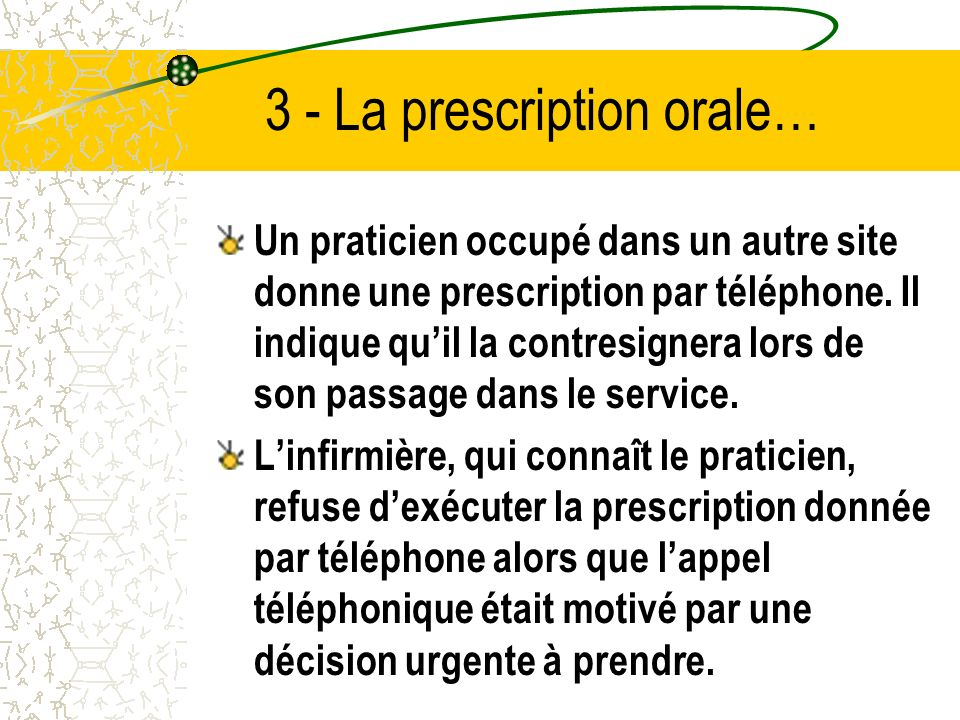 3 - La prescription orale… Un praticien occupé dans un autre site donne une prescription par téléphone.
