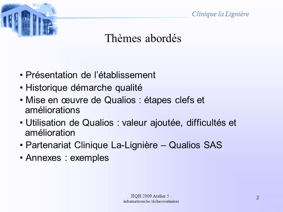 JIQH 2009 Atelier 5 : informatisons les tâches routinières 2 Thèmes abordés Présentation de létablissement Historique démarche qualité Mise en œuvre d