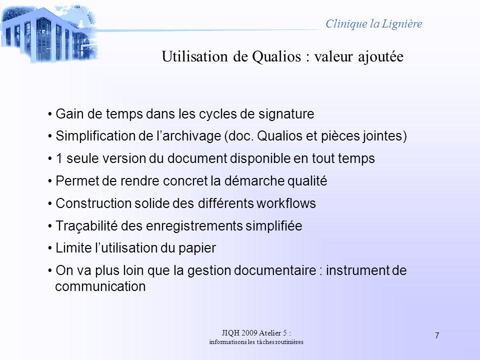 JIQH 2009 Atelier 5 : informatisons les tâches routinières 7 Clinique la Lignière Utilisation de Qualios : valeur ajoutée Gain de temps dans les cycle