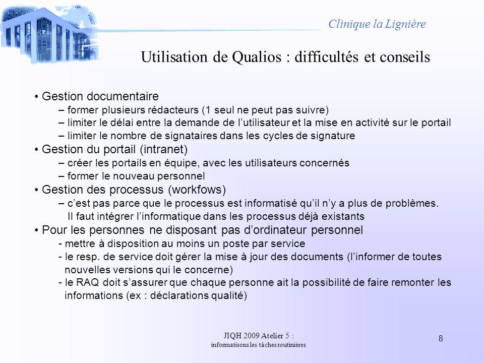 JIQH 2009 Atelier 5 : informatisons les tâches routinières 8 Clinique la Lignière Utilisation de Qualios : difficultés et conseils Gestion documentair