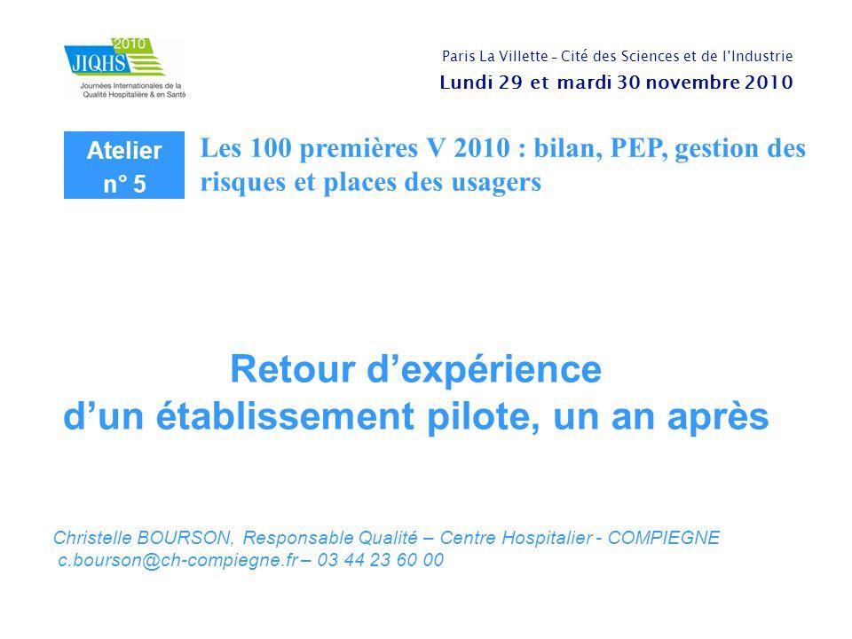 Christelle BOURSON, Responsable Qualité – Centre Hospitalier - COMPIEGNE c.bourson@ch-compiegne.fr – 03 44 23 60 00 Atelier n° 5 Les 100 premières V 2