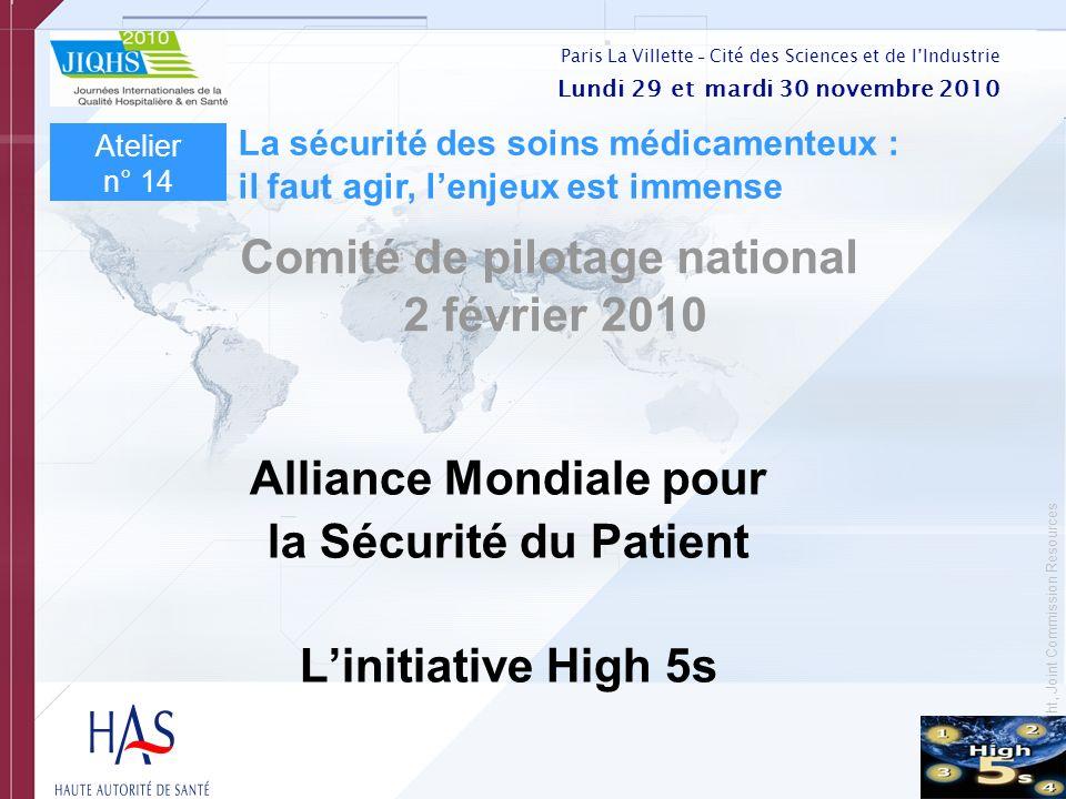 © Copyright, Joint Commission Resources Alliance Mondiale pour la Sécurité du Patient Linitiative High 5s Comité de pilotage national 2 février 2010 A