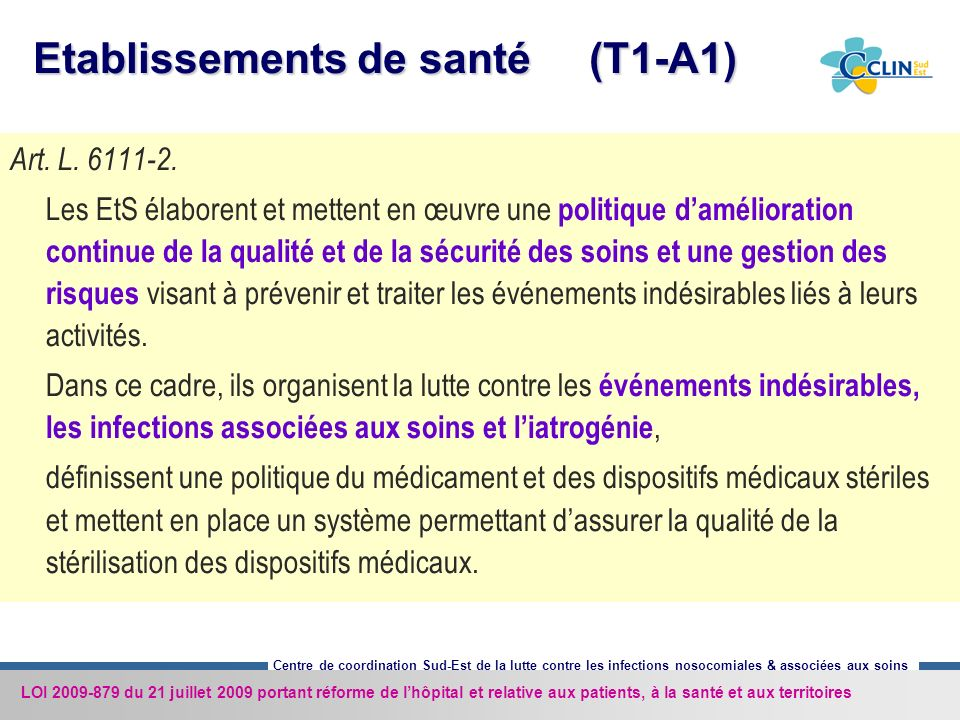 Centre de coordination Sud-Est de la lutte contre les infections nosocomiales & associées aux soins Etablissements de santé (T1-A1) Art. L. 6111-2. Le