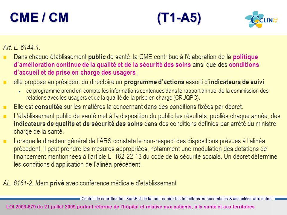 Centre de coordination Sud-Est de la lutte contre les infections nosocomiales & associées aux soins CME / CM (T1-A5) Art. L. 6144-1. Dans chaque établ