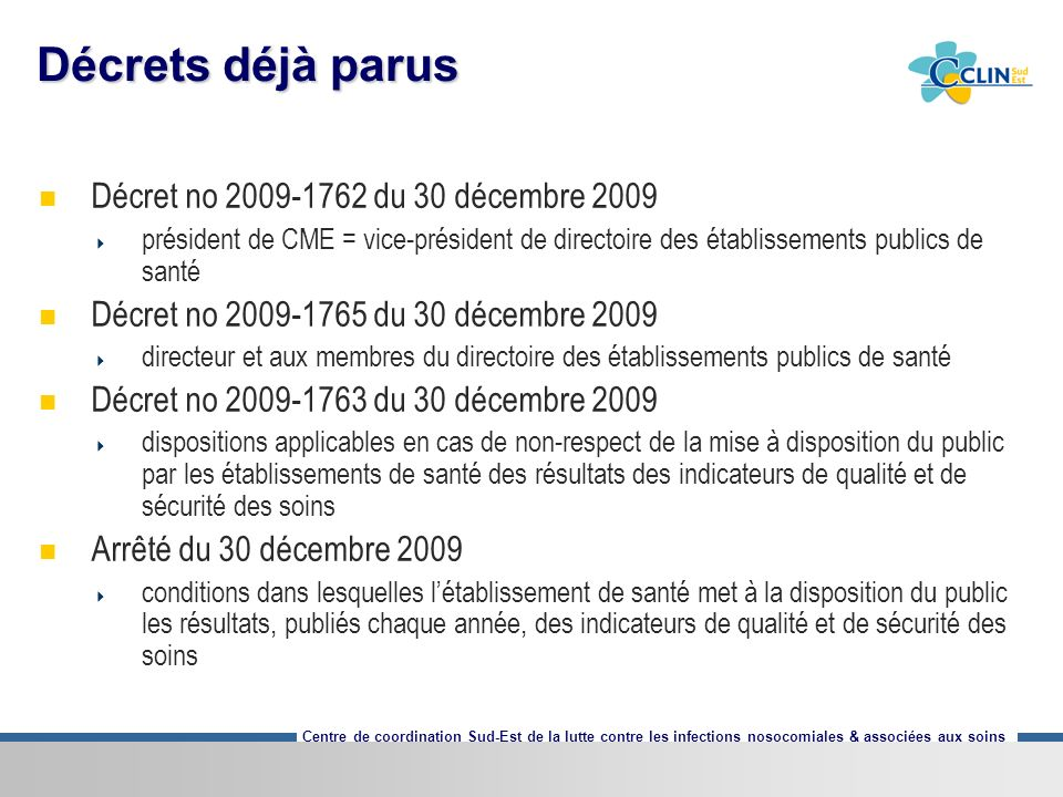 Centre de coordination Sud-Est de la lutte contre les infections nosocomiales & associées aux soins Décrets déjà parus Décret no 2009-1762 du 30 décem