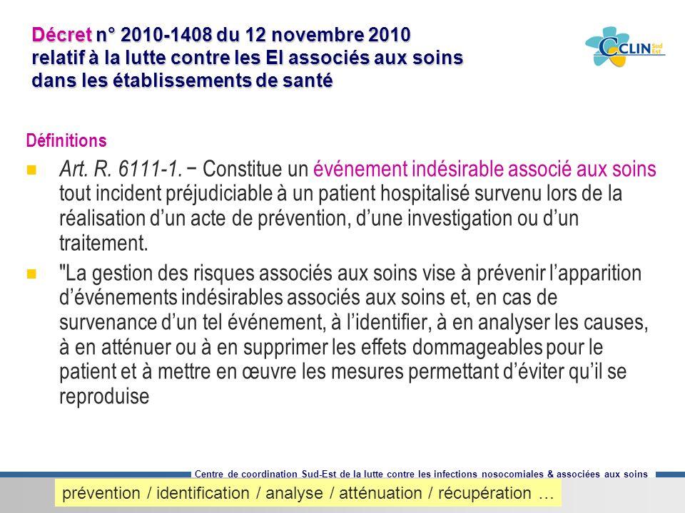 Centre de coordination Sud-Est de la lutte contre les infections nosocomiales & associées aux soins Décret n° 2010-1408 du 12 novembre 2010 relatif à