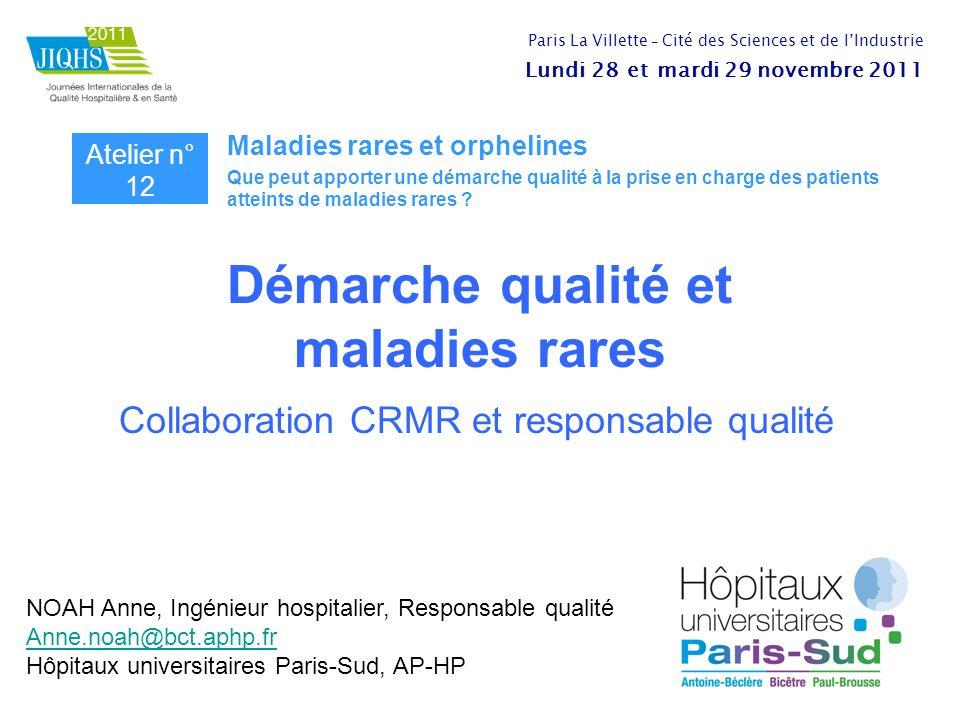 Démarche qualité et maladies rares Collaboration CRMR et responsable qualité NOAH Anne, Ingénieur hospitalier, Responsable qualité Anne.noah@bct.aphp.