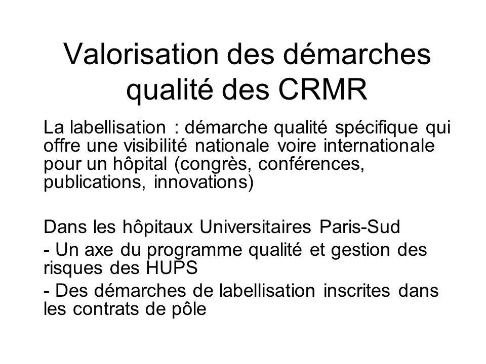 Valorisation des démarches qualité des CRMR La labellisation : démarche qualité spécifique qui offre une visibilité nationale voire internationale pou