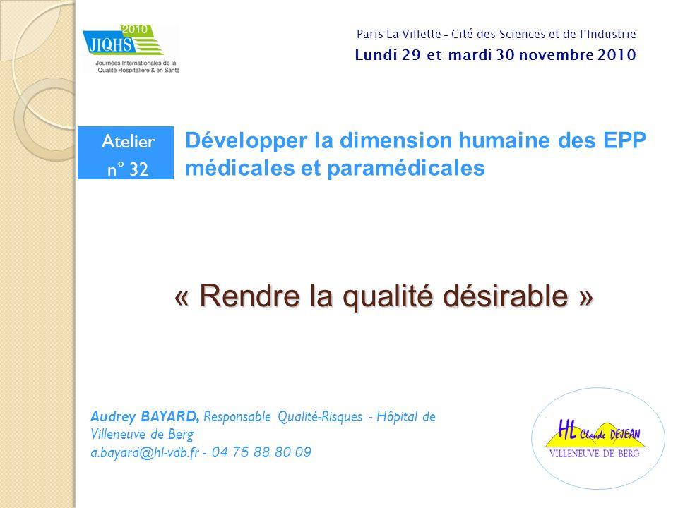 « Rendre la qualité désirable » Audrey BAYARD, Responsable Qualité-Risques - Hôpital de Villeneuve de Berg a.bayard@hl-vdb.fr - 04 75 88 80 09 Paris L