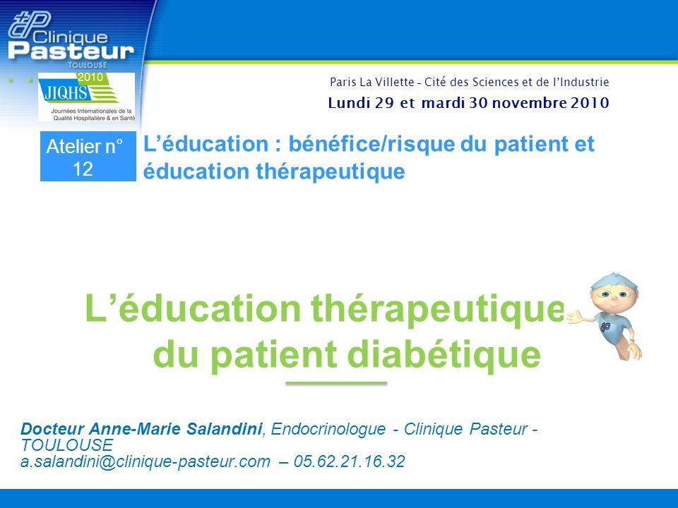 Léducation thérapeutique du patient diabétique Docteur Anne-Marie Salandini, Endocrinologue - Clinique Pasteur - TOULOUSE a.salandini@clinique-pasteur