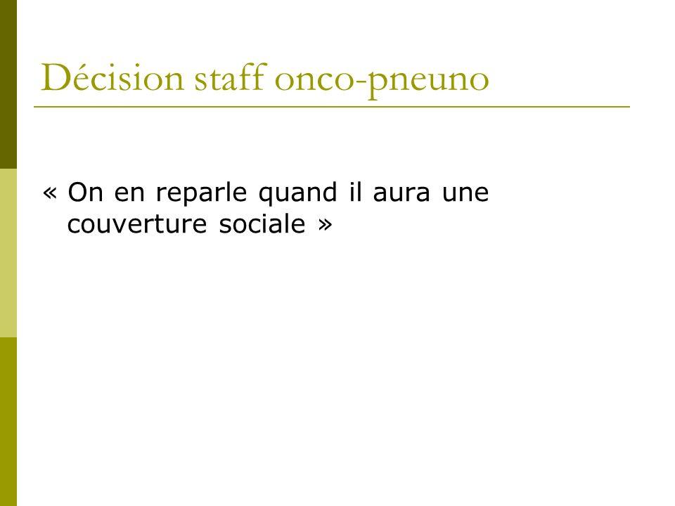 Décision staff onco-pneuno « On en reparle quand il aura une couverture sociale »