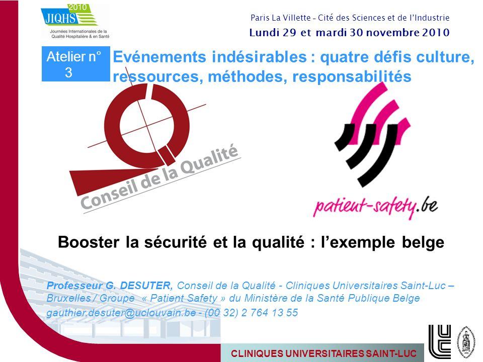 CLINIQUES UNIVERSITAIRES SAINT-LUC Booster la sécurité et la qualité : lexemple belge Professeur G. DESUTER, Conseil de la Qualité - Cliniques Univers
