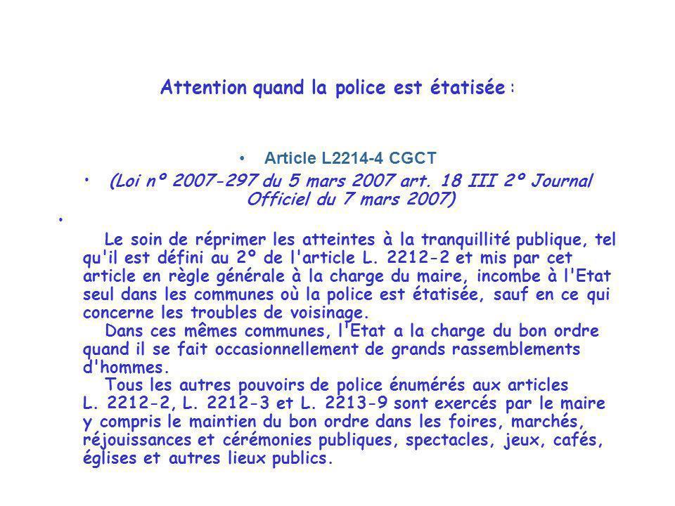 Attention quand la police est étatisée : Article L2214-4 CGCT (Loi nº 2007-297 du 5 mars 2007 art. 18 III 2º Journal Officiel du 7 mars 2007) Le soin