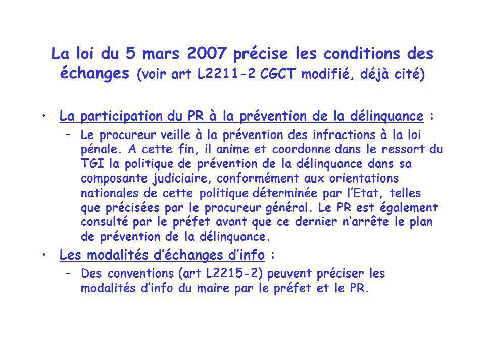La loi du 5 mars 2007 précise les conditions des échanges (voir art L2211-2 CGCT modifié, déjà cité) La participation du PR à la prévention de la déli