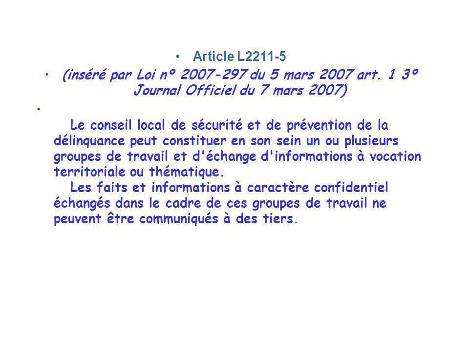 Article L2211-5 (inséré par Loi nº 2007-297 du 5 mars 2007 art. 1 3º Journal Officiel du 7 mars 2007) Le conseil local de sécurité et de prévention de