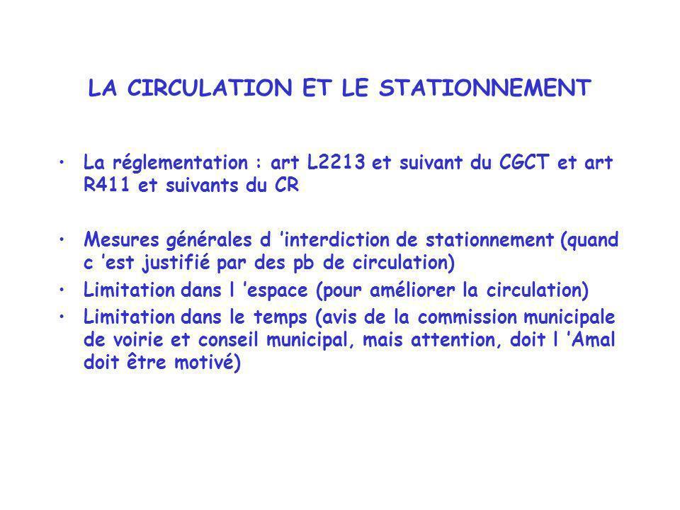 LA CIRCULATION ET LE STATIONNEMENT La réglementation : art L2213 et suivant du CGCT et art R411 et suivants du CR Mesures générales d interdiction de