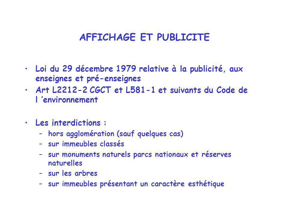 AFFICHAGE ET PUBLICITE Loi du 29 décembre 1979 relative à la publicité, aux enseignes et pré-enseignes Art L2212-2 CGCT et L581-1 et suivants du Code