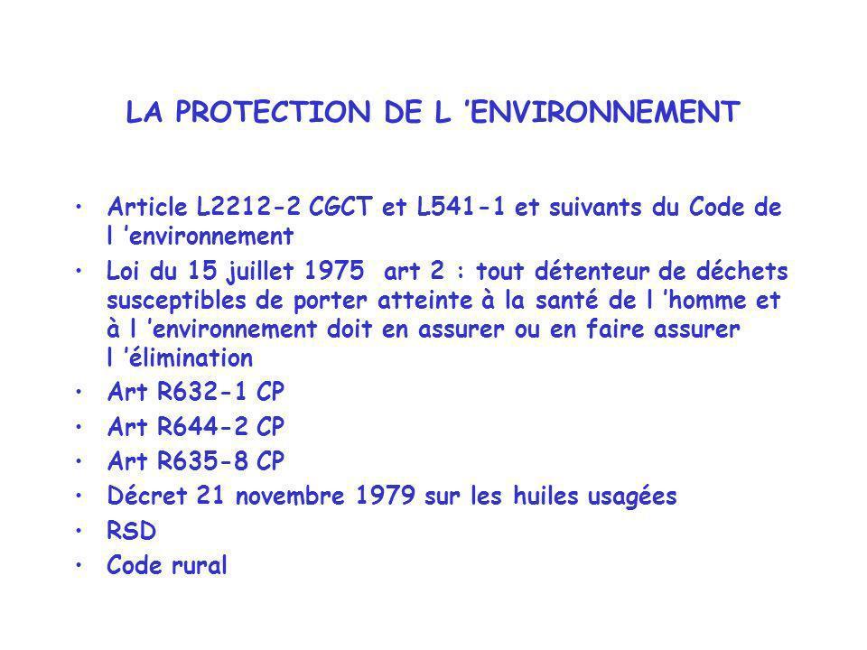 LA PROTECTION DE L ENVIRONNEMENT Article L2212-2 CGCT et L541-1 et suivants du Code de l environnement Loi du 15 juillet 1975 art 2 : tout détenteur d
