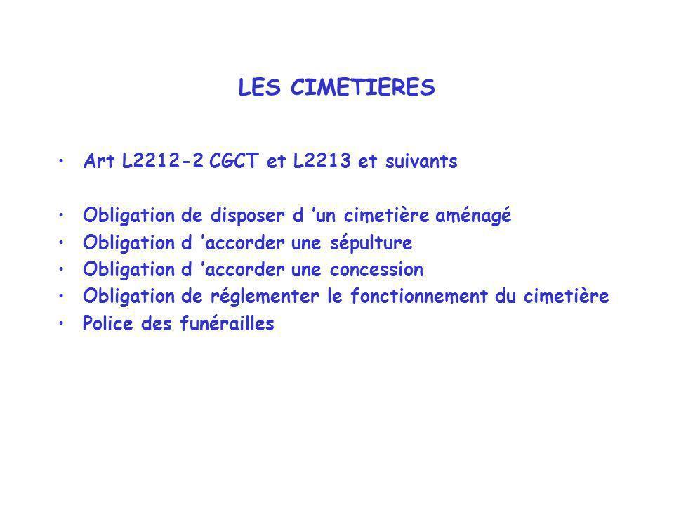 LES CIMETIERES Art L2212-2 CGCT et L2213 et suivants Obligation de disposer d un cimetière aménagé Obligation d accorder une sépulture Obligation d ac