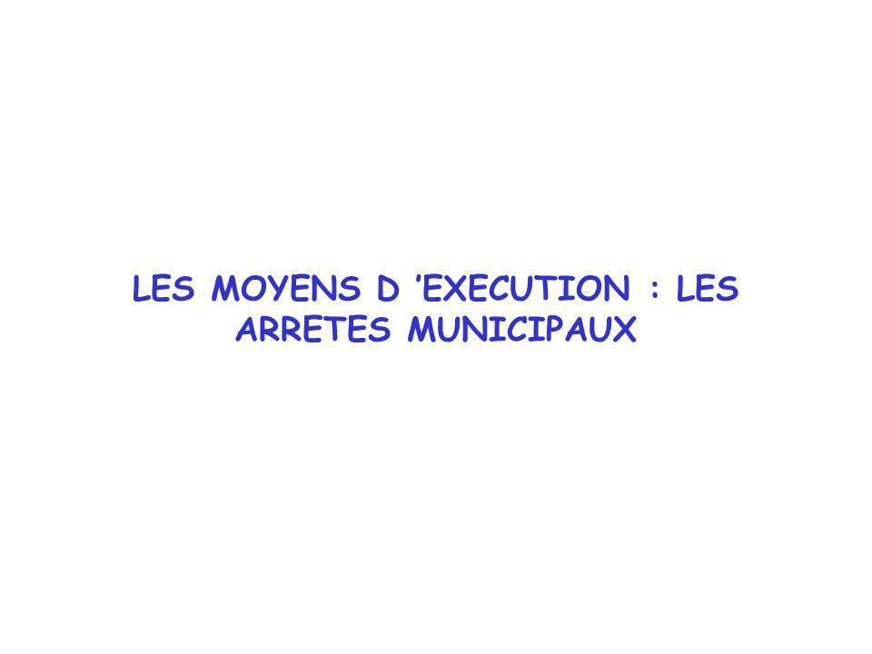 LES MOYENS D EXECUTION : LES ARRETES MUNICIPAUX